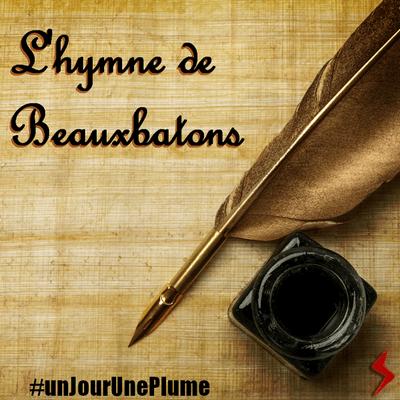#unJourUnePlume Jour 2 L'hymne de Beauxbâtons