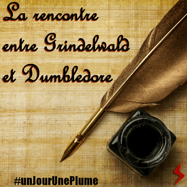 #unJourUnePlume Jour 4 La rencontre entre Grindelwald et Dumbledore